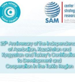 SPECIAL PUBLICATION -25th Anniversary of Independence of Azerbaijan, Kazakhstan and Kyrgyzstan and Turkey's Contribution to Development and Cooperation in Turkic Region